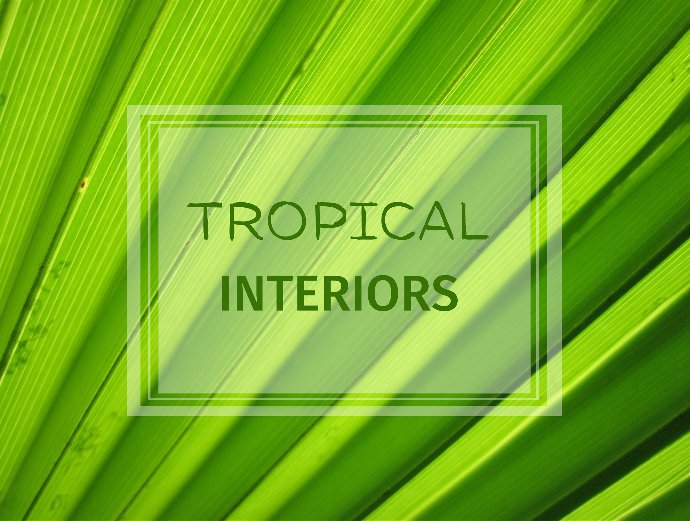 Tropical Interior Design - Livinghouse Blog