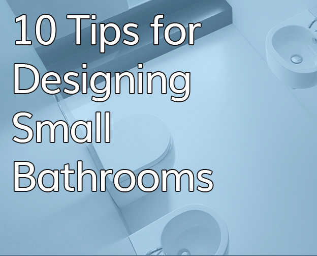 10 Tips for Designing Small Bathrooms